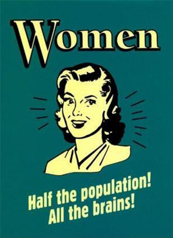 Women. Half the population. All the brains Picture Quote #1
