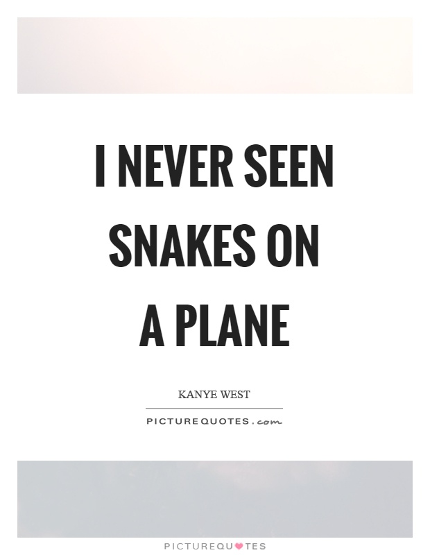 I never seen snakes on a plane Picture Quote #1