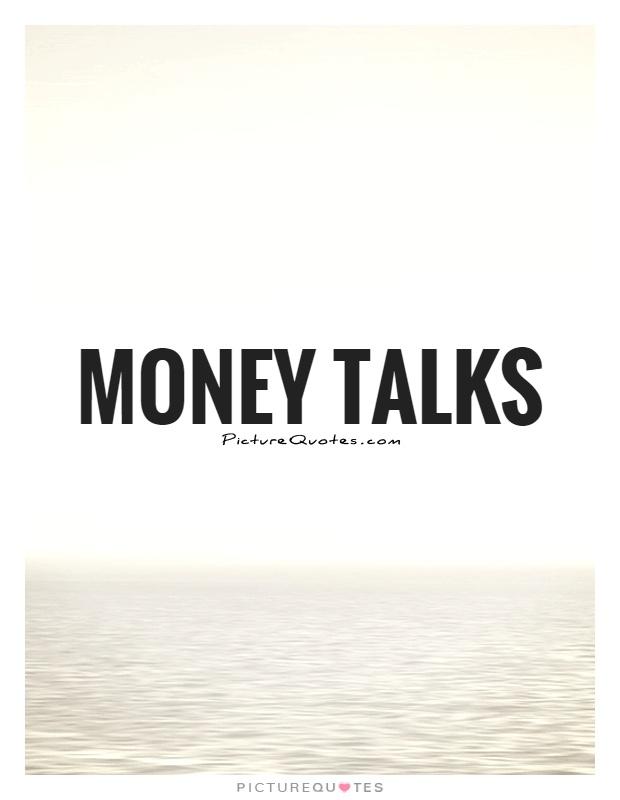 Money talks Picture Quote #1