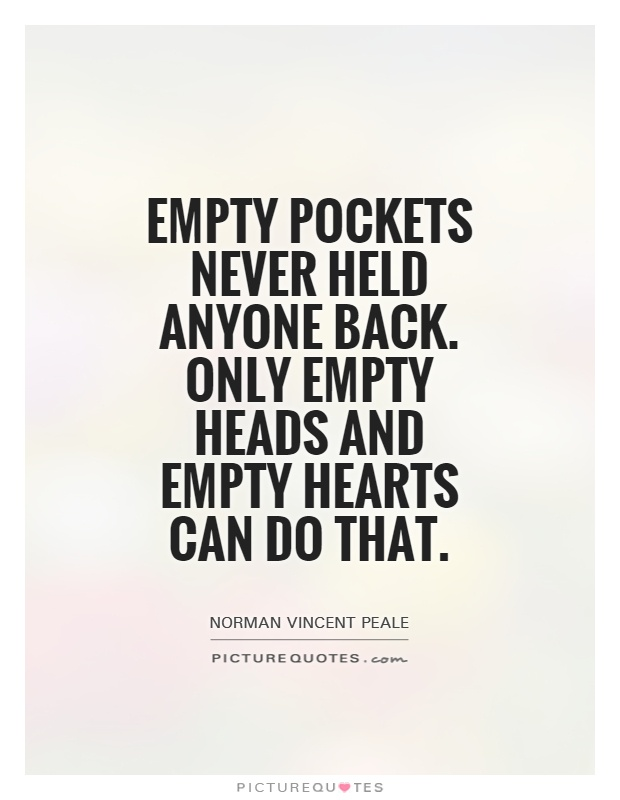 Empty pockets never held anyone back. Only empty heads and empty hearts can do that Picture Quote #1