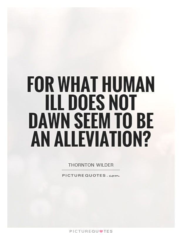 For what human ill does not dawn seem to be an alleviation? Picture Quote #1