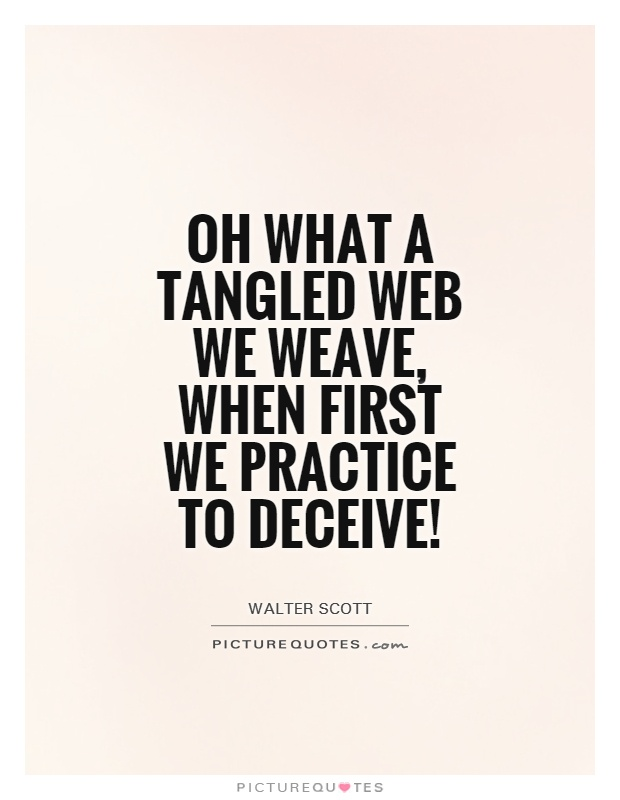 Oh what a tangled web we weave, when first we practice to deceive! Picture Quote #1