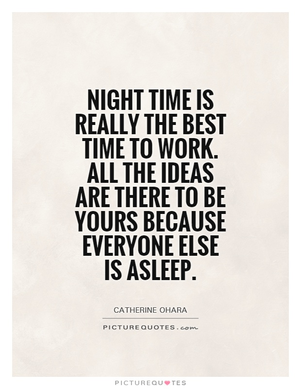 Night time is really the best time to work. All the ideas are there to be yours because everyone else is asleep Picture Quote #1