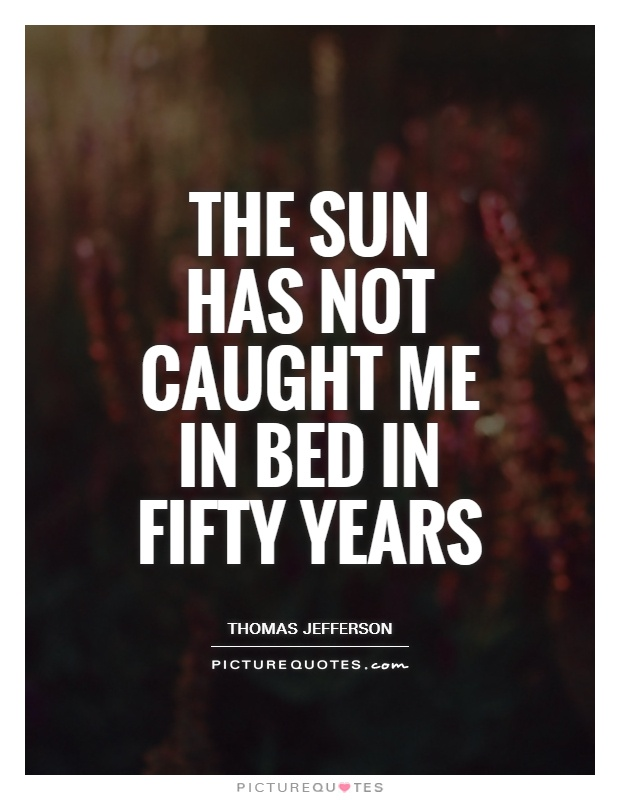 The sun has not caught me in bed in fifty years Picture Quote #1