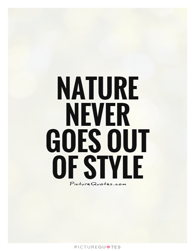Nature never goes out of style Picture Quote #1