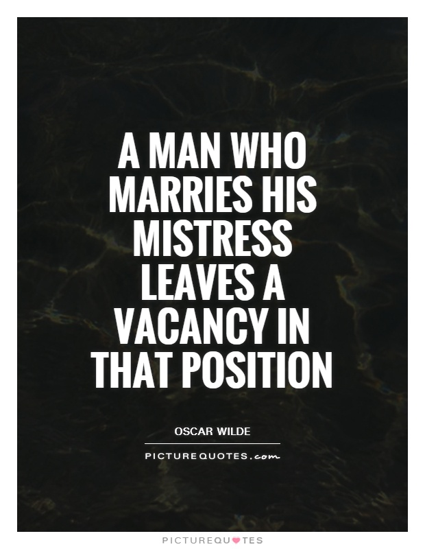 A man who marries his mistress leaves a vacancy in that position Picture Quote #1