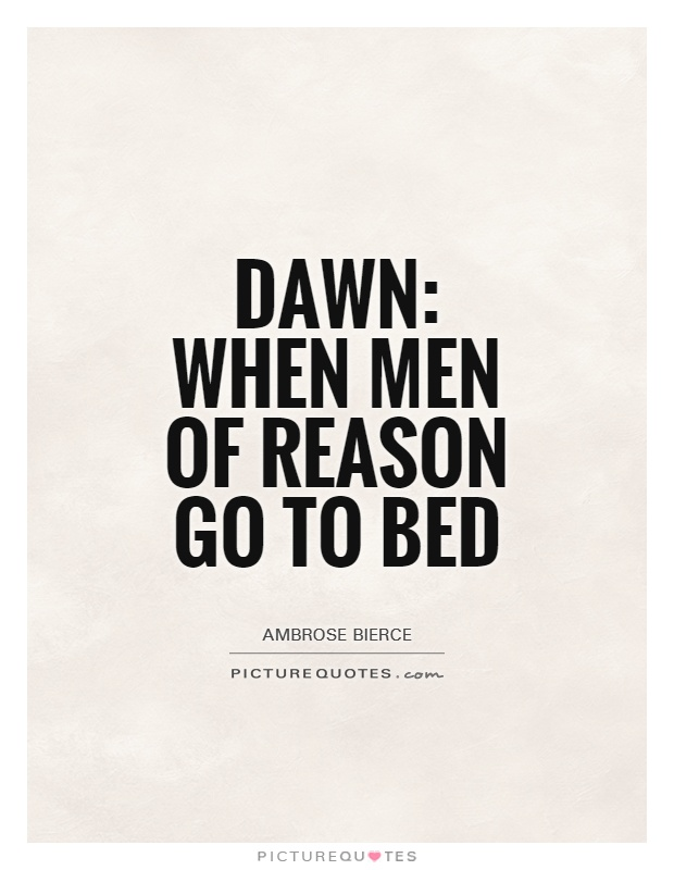 Dawn: When men of reason go to bed Picture Quote #1