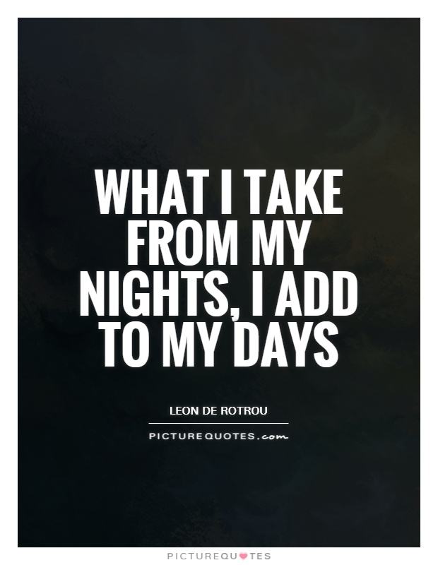 What I take from my nights, I add to my days Picture Quote #1