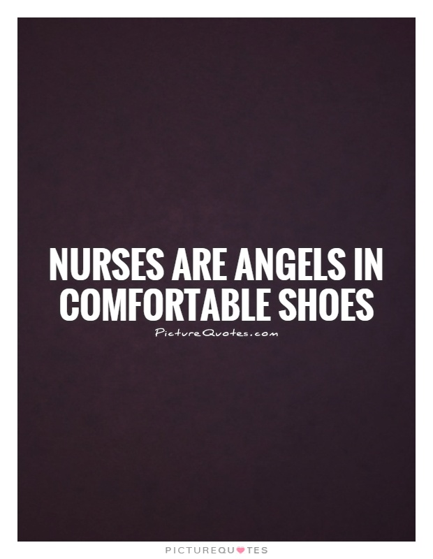 Nurses are angels in comfortable shoes Picture Quote #1