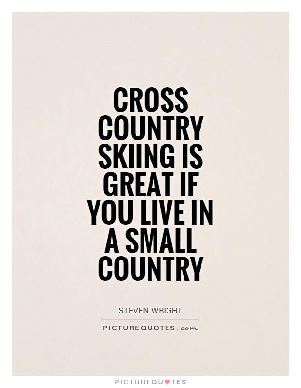 Cross country skiing is great if you live in a small country Picture Quote #1