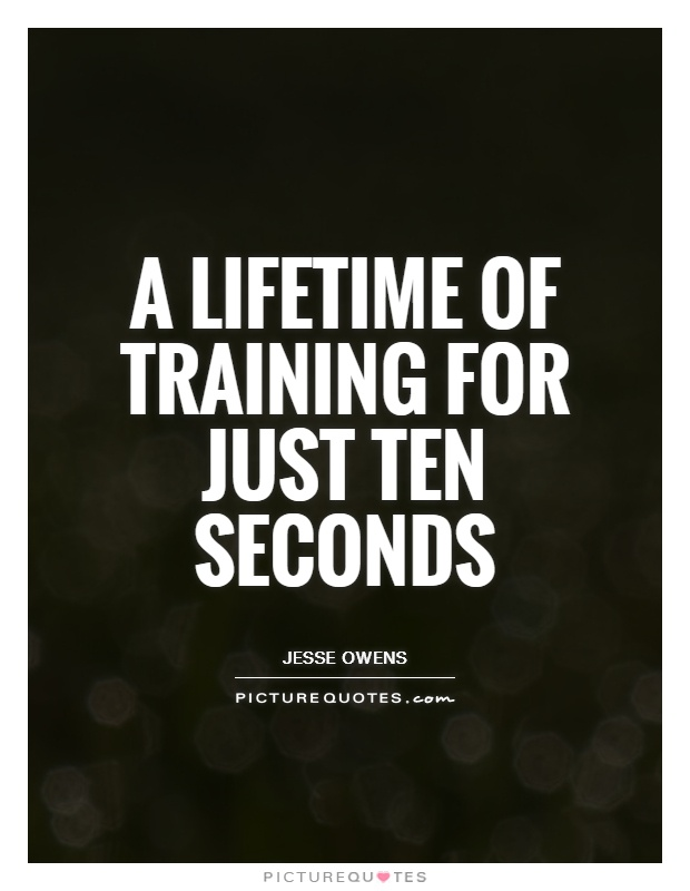 A lifetime of training for just ten seconds Picture Quote #1
