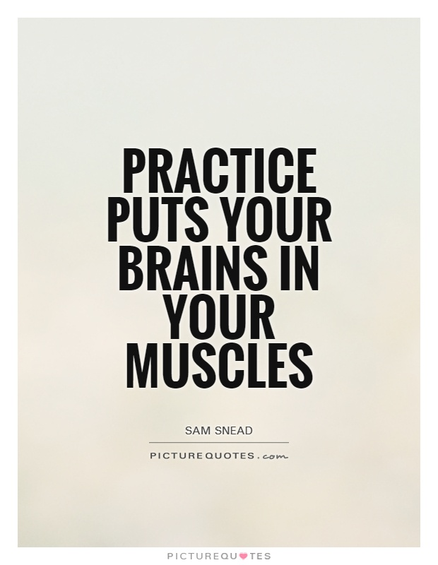 Practice puts your brains in your muscles Picture Quote #1