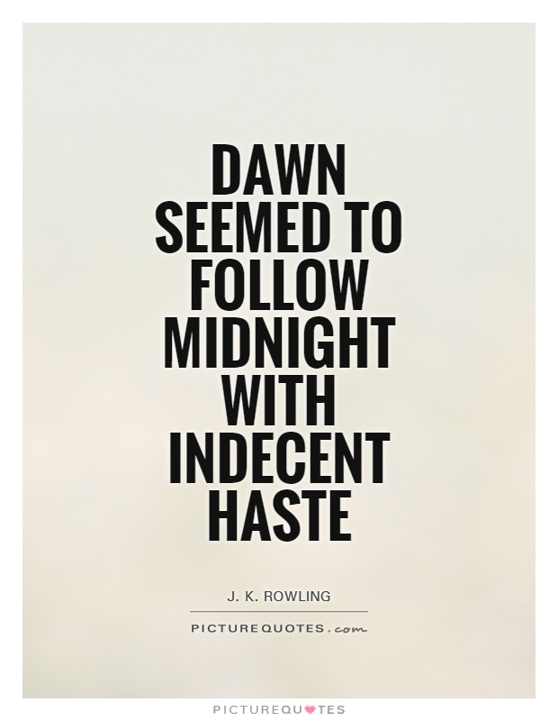 Dawn seemed to follow midnight with indecent haste Picture Quote #1