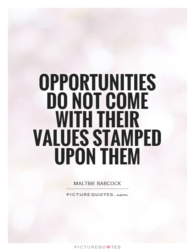 Opportunities do not come with their values stamped upon them Picture Quote #1