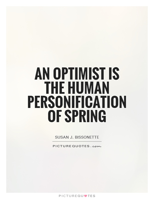 An optimist is the human personification of spring Picture Quote #1