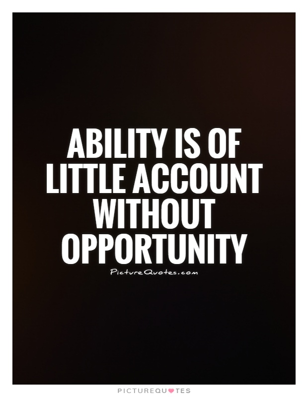 Ability is of little account without opportunity Picture Quote #1