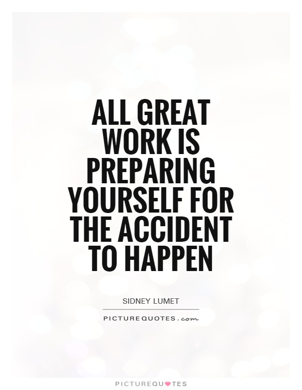 All great work is preparing yourself for the accident to happen Picture Quote #1