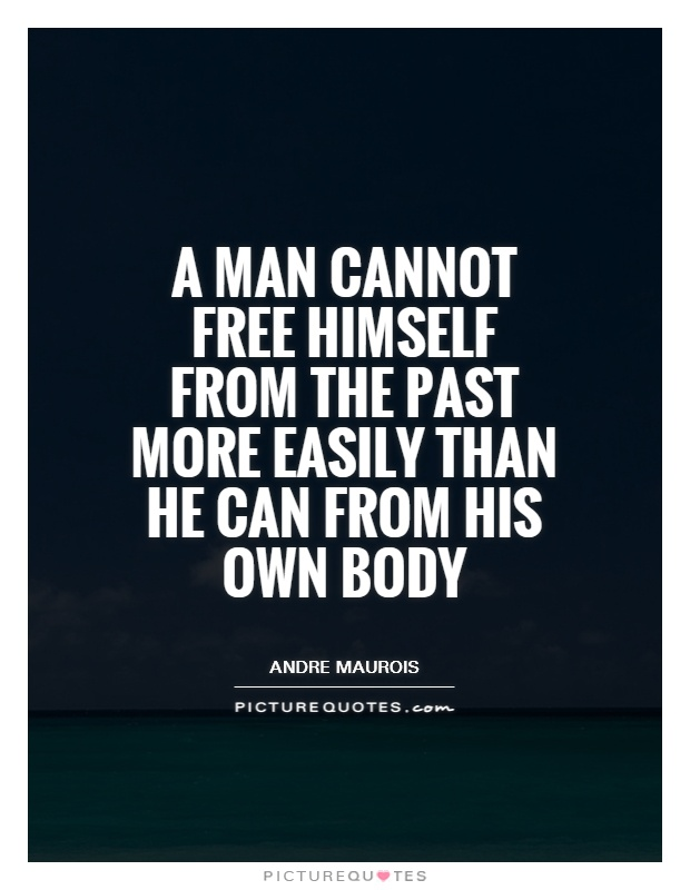 A man cannot free himself from the past more easily than he can from his own body Picture Quote #1