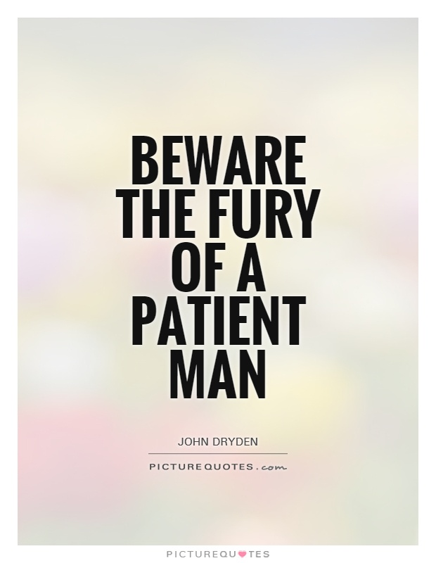Beware the fury of a patient man Picture Quote #1
