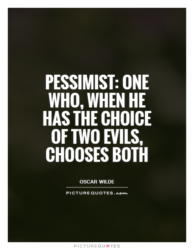 Pessimist: One who, when he has the choice of two evils, chooses both Picture Quote #1
