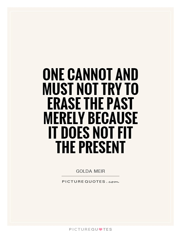 One cannot and must not try to erase the past merely because it does not fit the present Picture Quote #1