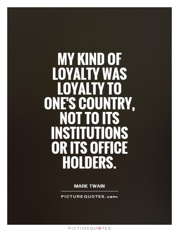 My kind of loyalty was loyalty to one's country, not to its institutions or its office holders Picture Quote #1