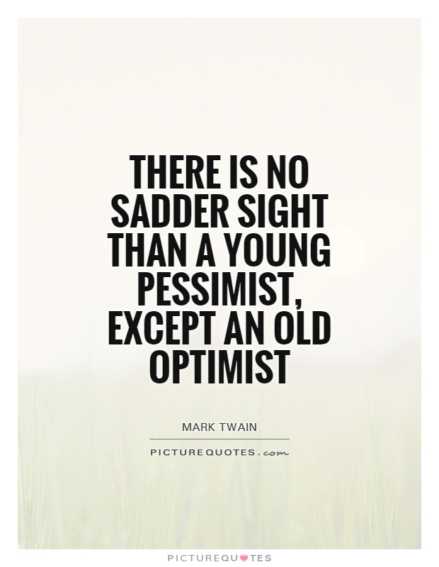 There is no sadder sight than a young pessimist, except an old optimist Picture Quote #1