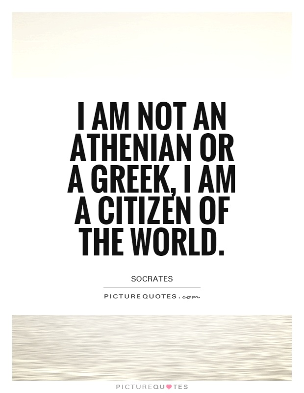 I am not an Athenian or a Greek, I am a citizen of the world Picture Quote #1