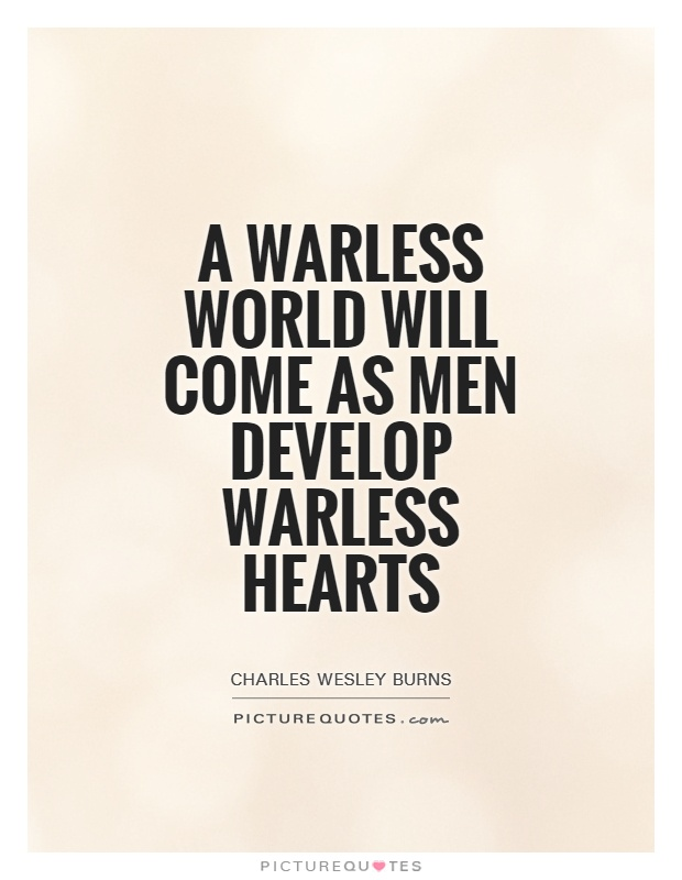 A warless world will come as men develop warless hearts Picture Quote #1