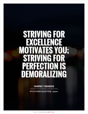 Learn the difference between striving for excellence and ...