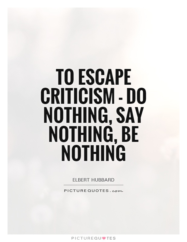 To escape criticism - do nothing, say nothing, be nothing Picture Quote #1