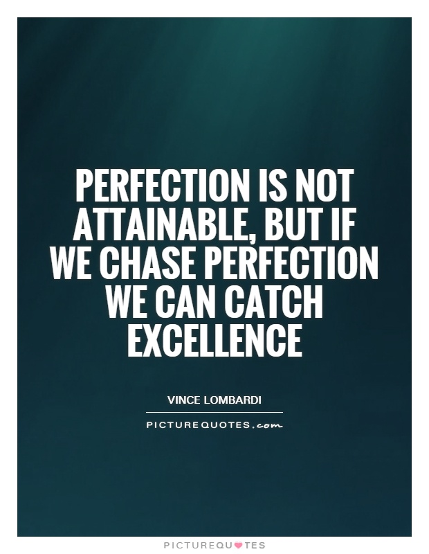 Perfection is not attainable, but if we chase perfection we can catch excellence Picture Quote #1