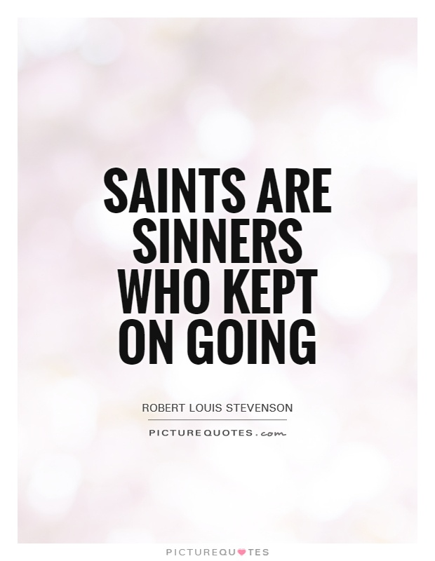 Saints are sinners who kept on going Picture Quote #1