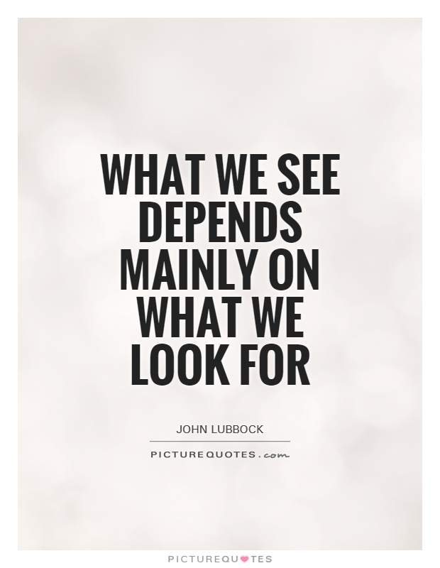 What we see depends mainly on what we look for Picture Quote #1