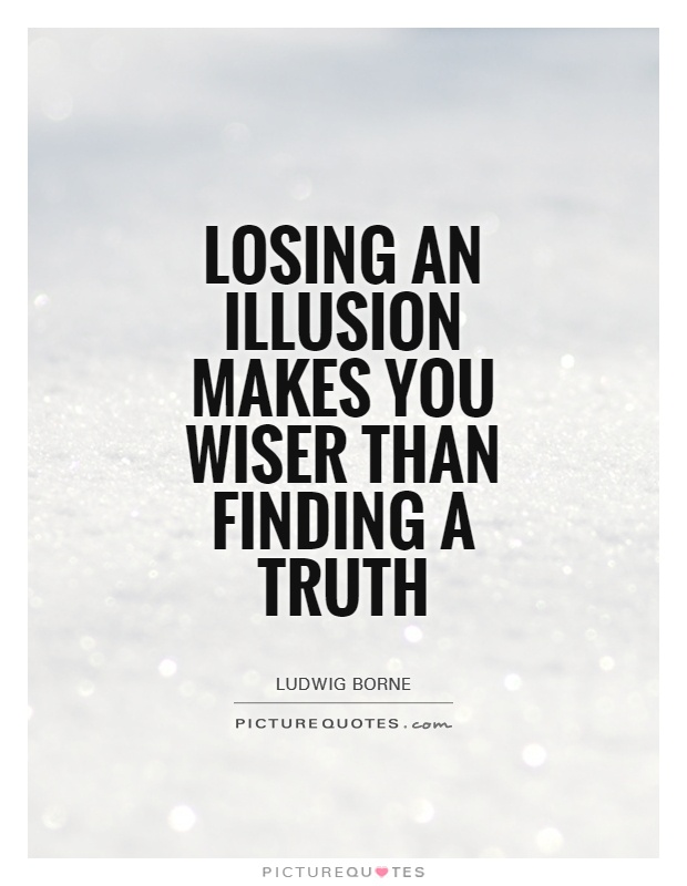 Losing an illusion makes you wiser than finding a truth Picture Quote #1