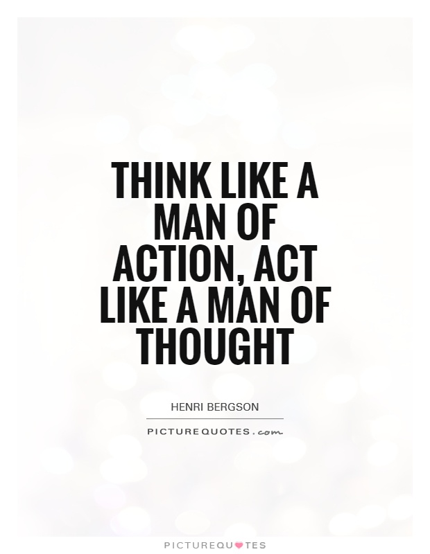 Think like a man of action, act like a man of thought Picture Quote #1