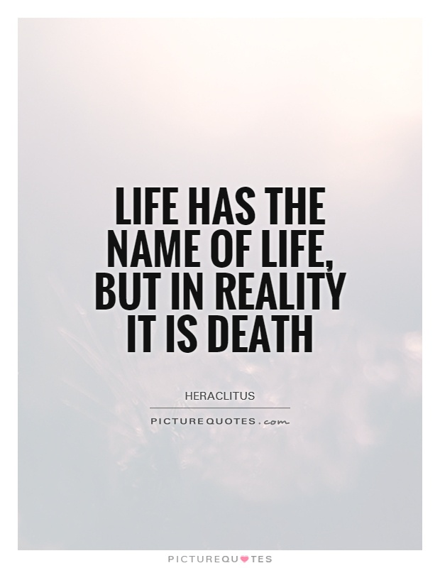 Life has the name of life, but in reality it is death Picture Quote #1