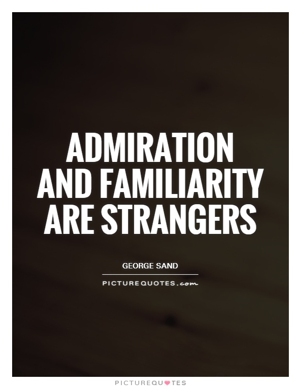 Admiration and familiarity are strangers Picture Quote #1