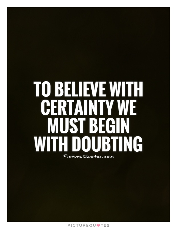 To believe with certainty we must begin with doubting Picture Quote #1