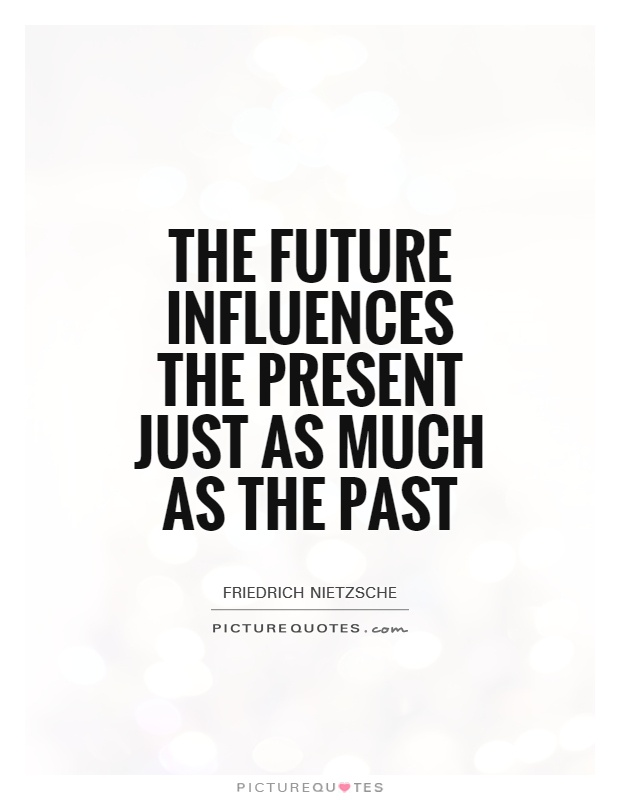 The future influences the present just as much as the past Picture Quote #1
