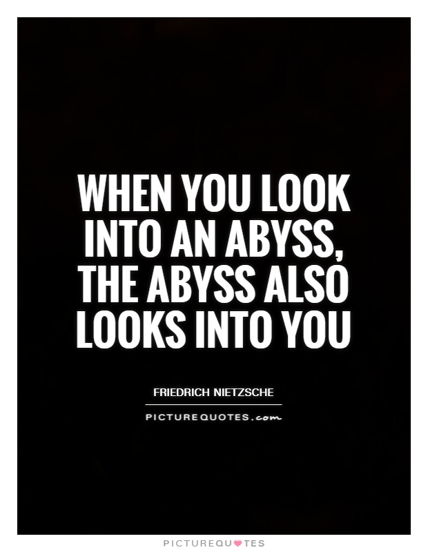When you look into an abyss, the abyss also looks into you Picture Quote #1