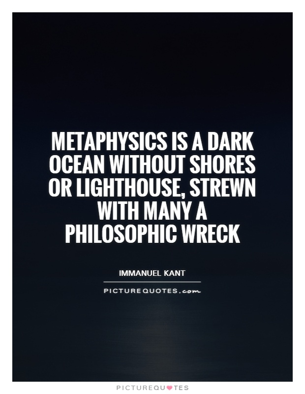 Metaphysics is a dark ocean without shores or lighthouse, strewn with many a philosophic wreck Picture Quote #1