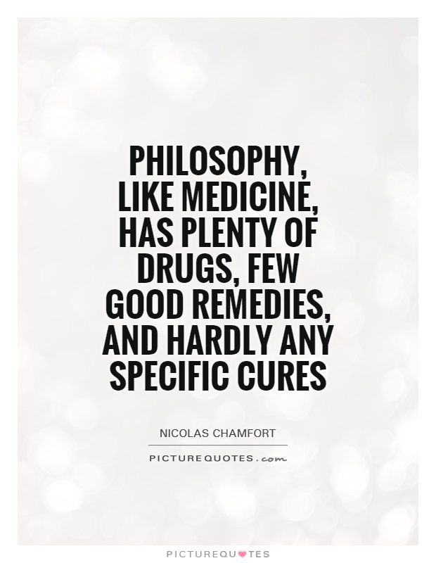 Philosophy, like medicine, has plenty of drugs, few good remedies, and hardly any specific cures Picture Quote #1