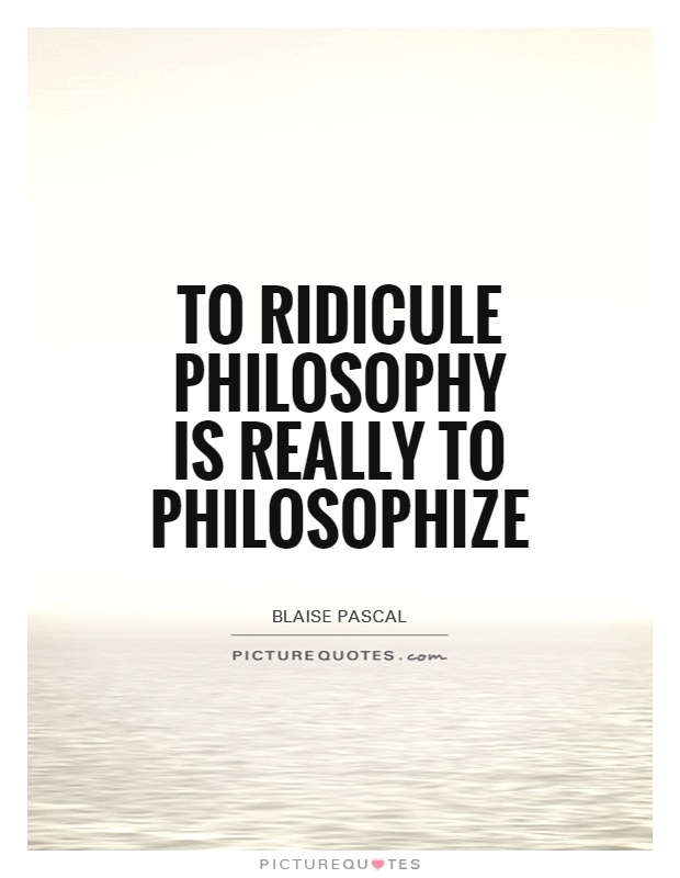 To ridicule philosophy is really to philosophize Picture Quote #1