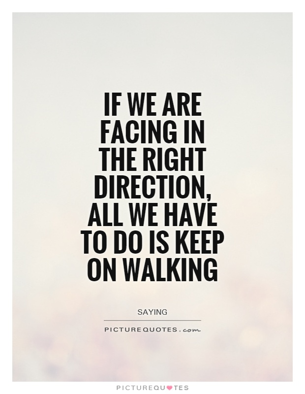 If we are facing in the right direction all we have to do is keep on