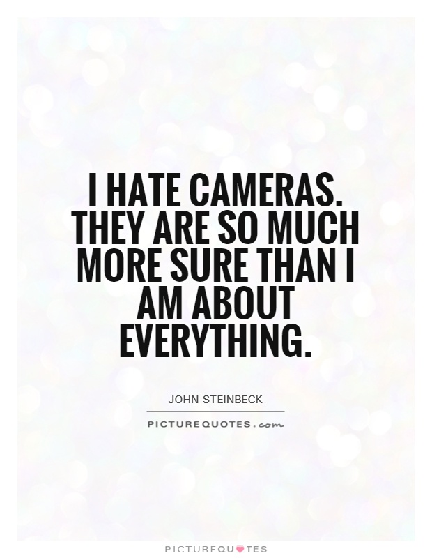 I hate cameras. They are so much more sure than I am about everything Picture Quote #1
