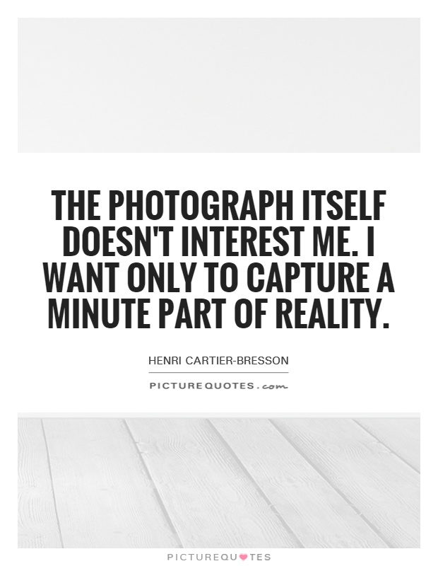 the-photograph-itself-doesnt-interest-me
