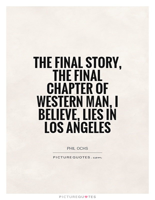 The final story, the final chapter of western man, I believe, lies in Los Angeles Picture Quote #1