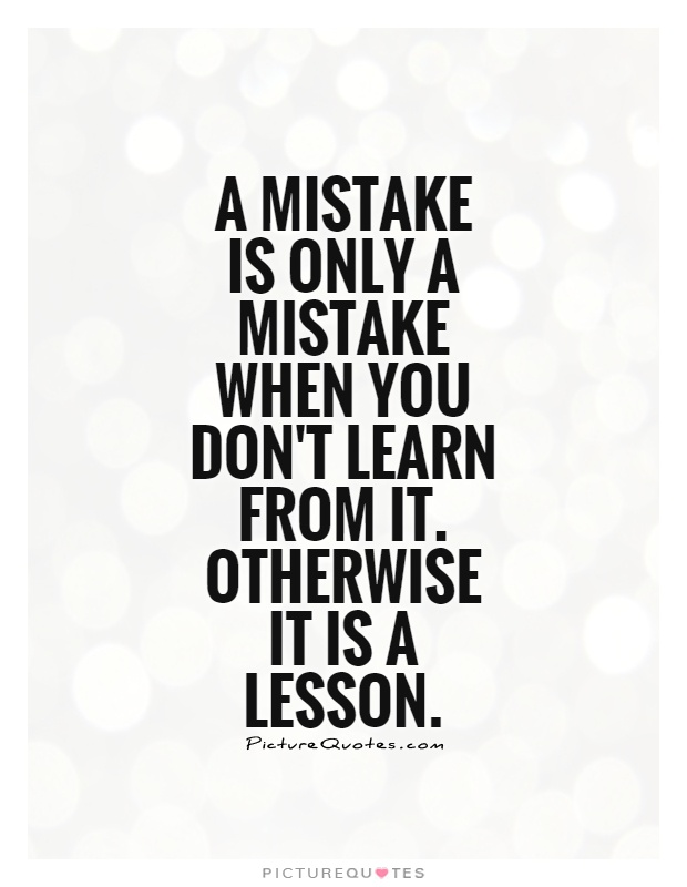 what have you learned from a mistake The latest news, videos, and discussion topics on learning from mistakes   you don't have to always learn the hard way but people seldom forget the lesson .