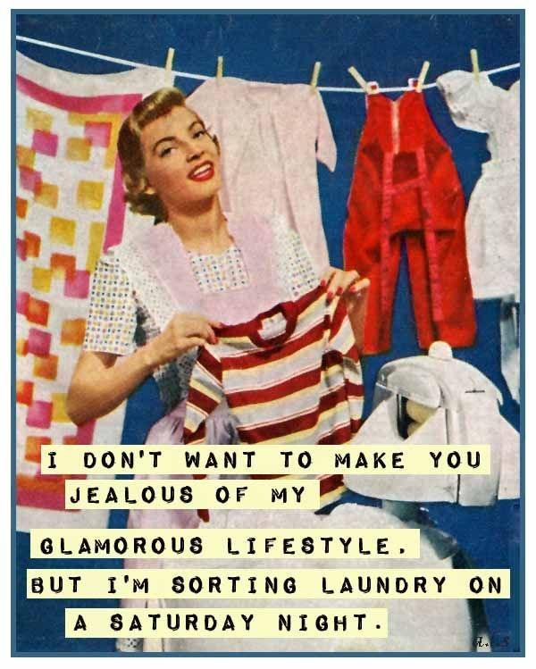 I don't want to make you jealous of my glamorous lifestyle, but I'm sorting laundry on a Saturday night Picture Quote #1